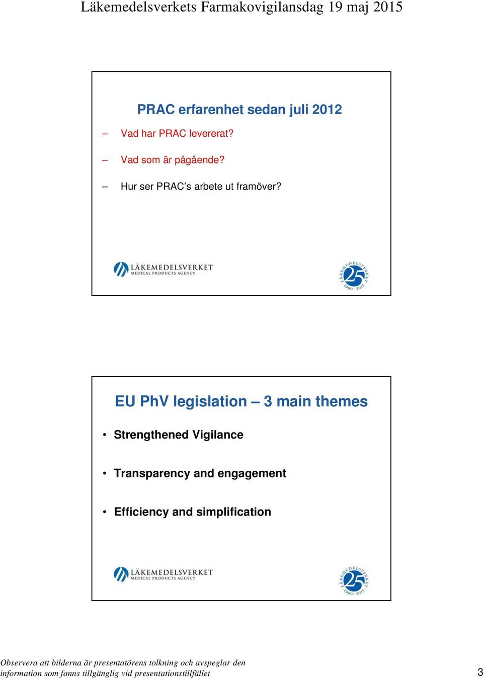 EU PhV legislation 3 main themes Strengthened Vigilance Transparency and