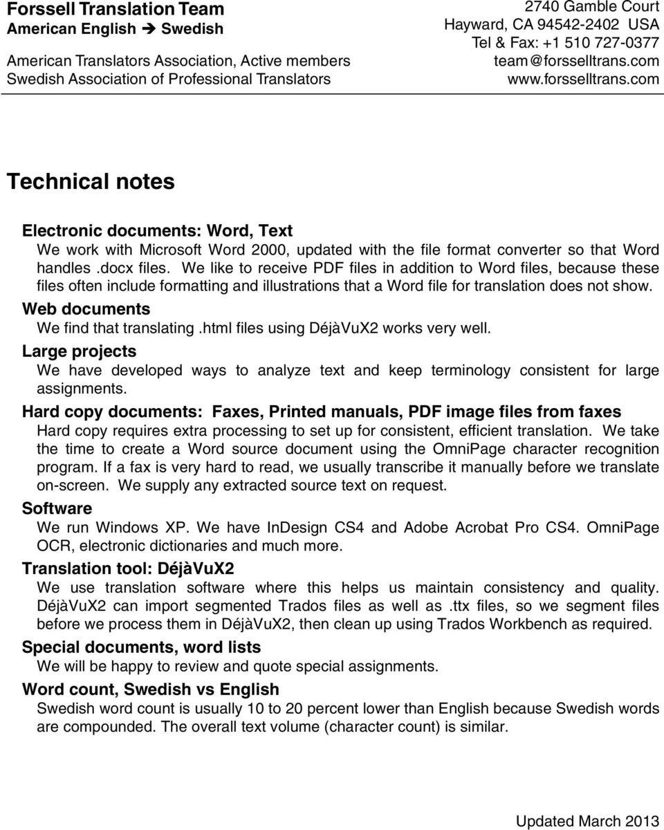 Web documents We find that translating.html files using DéjàVuX2 works very well. Large projects We have developed ways to analyze text and keep terminology consistent for large assignments.