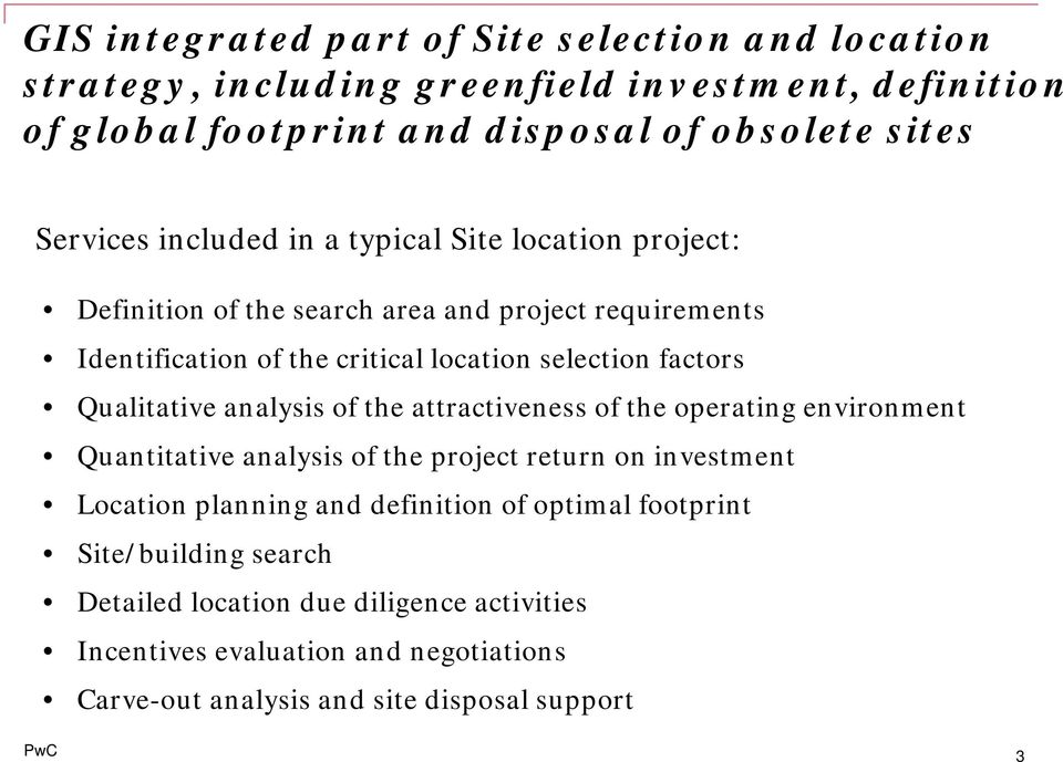 Qualitative analysis of the attractiveness of the operating environment Quantitative analysis of the project return on investment Location planning and definition