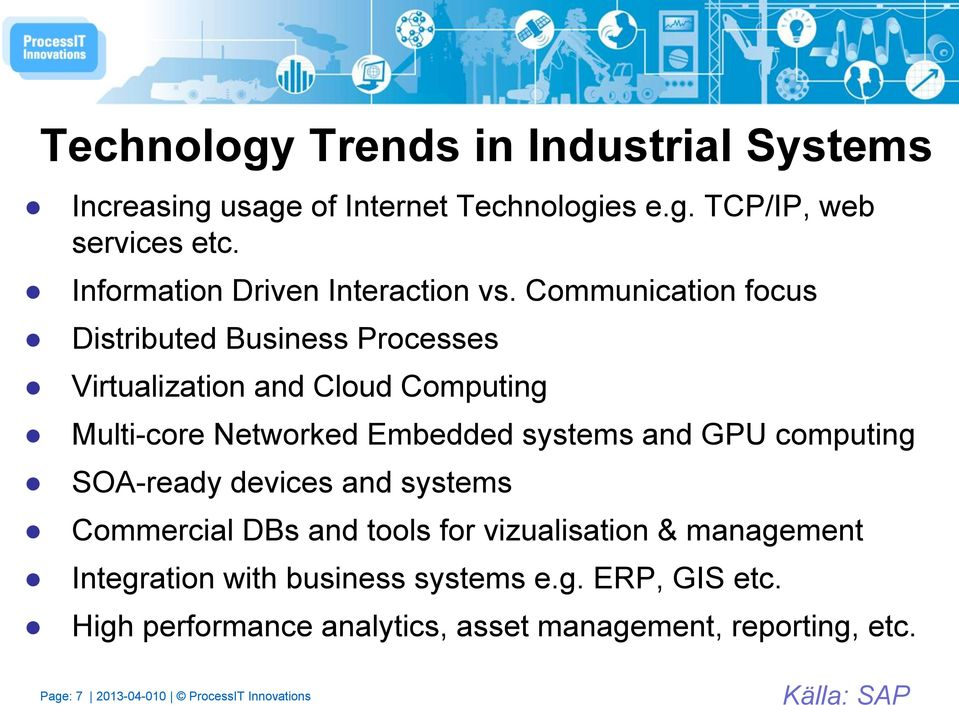 Communication focus Distributed Business Processes Virtualization and Cloud Computing Multi-core Networked Embedded systems and GPU
