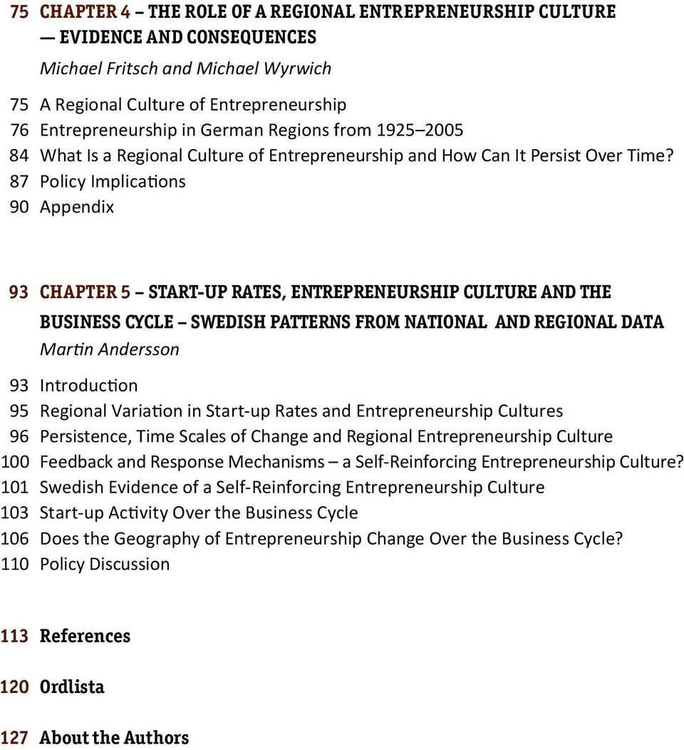87 Policy Implications 90 Appendix 93 Chapter 5 START-UP RATES, ENTREPRENEURSHIP CULTURE AND THE business CYCLE SWEDISH PATTERNS FROM NATIONAL AND REGIONAL DATA Martin Andersson 93 Introduction 95