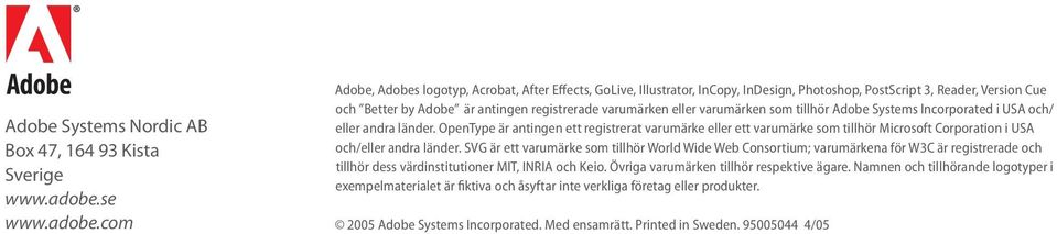 com Adobe, Adobes logotyp, Acrobat, After Effects, GoLive, Illustrator, InCopy, InDesign, Photoshop, PostScript 3, Reader, Version Cue och Better by Adobe är antingen registrerade varumärken eller
