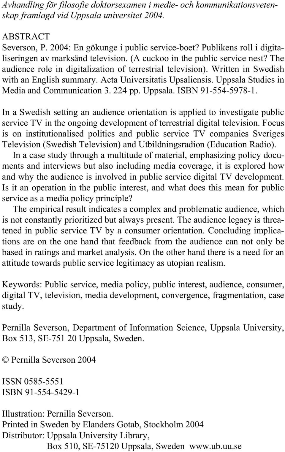 Written in Swedish with an English summary. Acta Universitatis Upsaliensis. Uppsala Studies in Media and Communication 3. 224 pp. Uppsala. ISBN 91-554-5978-1.