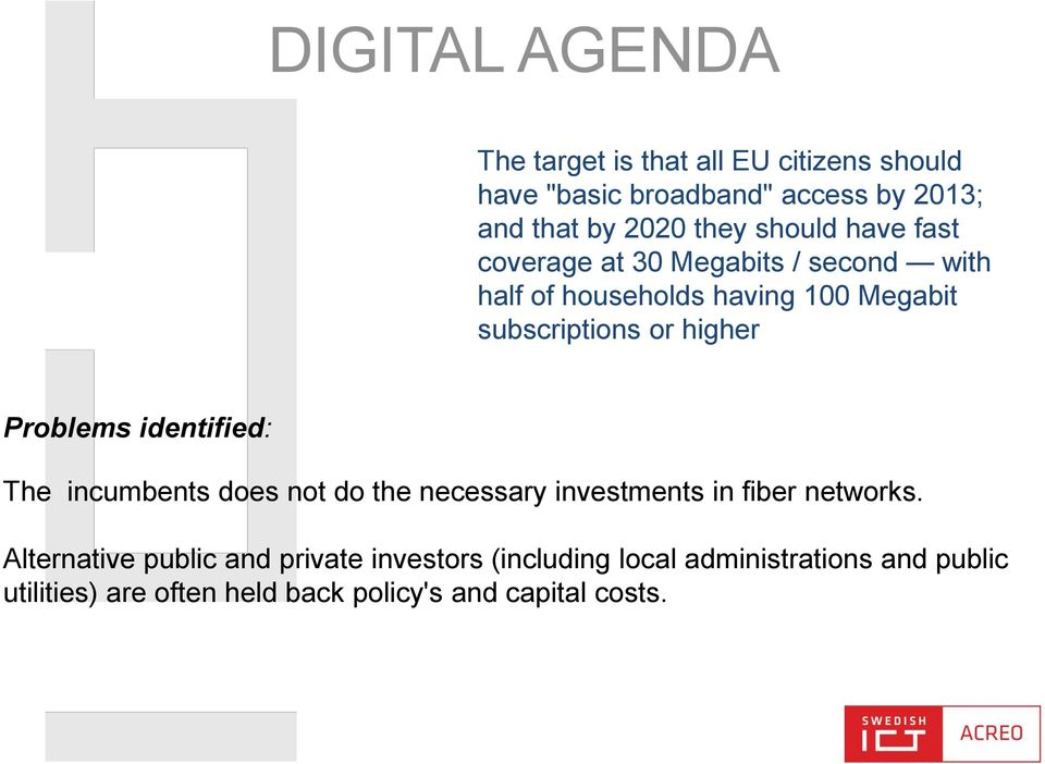 Problems identified: The incumbents does not do the necessary investments in fiber networks.