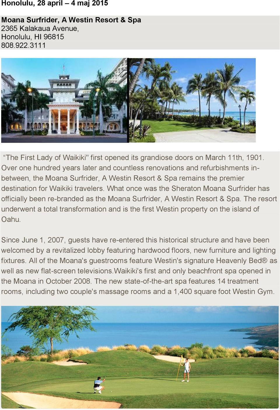 Over one hundred years later and countless renovations and refurbishments inbetween, the Moana Surfrider, A Westin Resort & Spa remains the premier destination for Waikiki travelers.