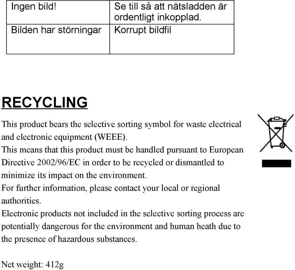 This means that this product must be handled pursuant to European Directive 2002/96/EC in order to be recycled or dismantled to minimize its impact on the
