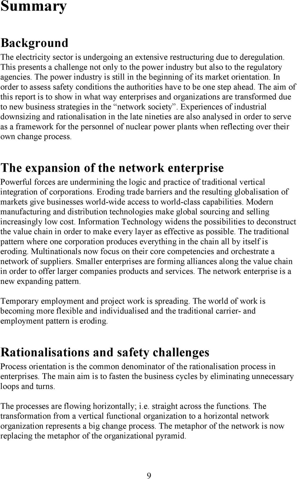 The aim of this report is to show in what way enterprises and organizations are transformed due to new business strategies in the network society.