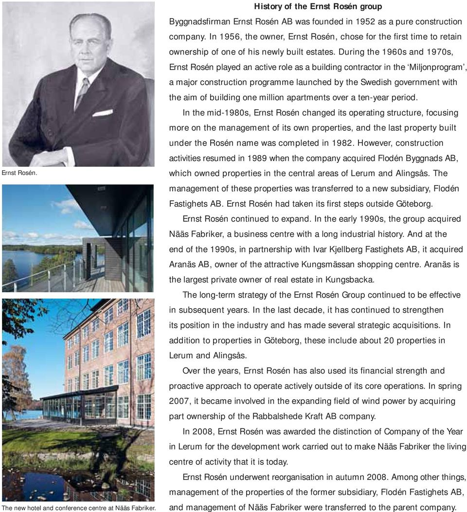 During the 1960s and 1970s, Ernst Rosén played an active role as a building contractor in the Miljonprogram, a major construction programme launched by the Swedish government with the aim of building
