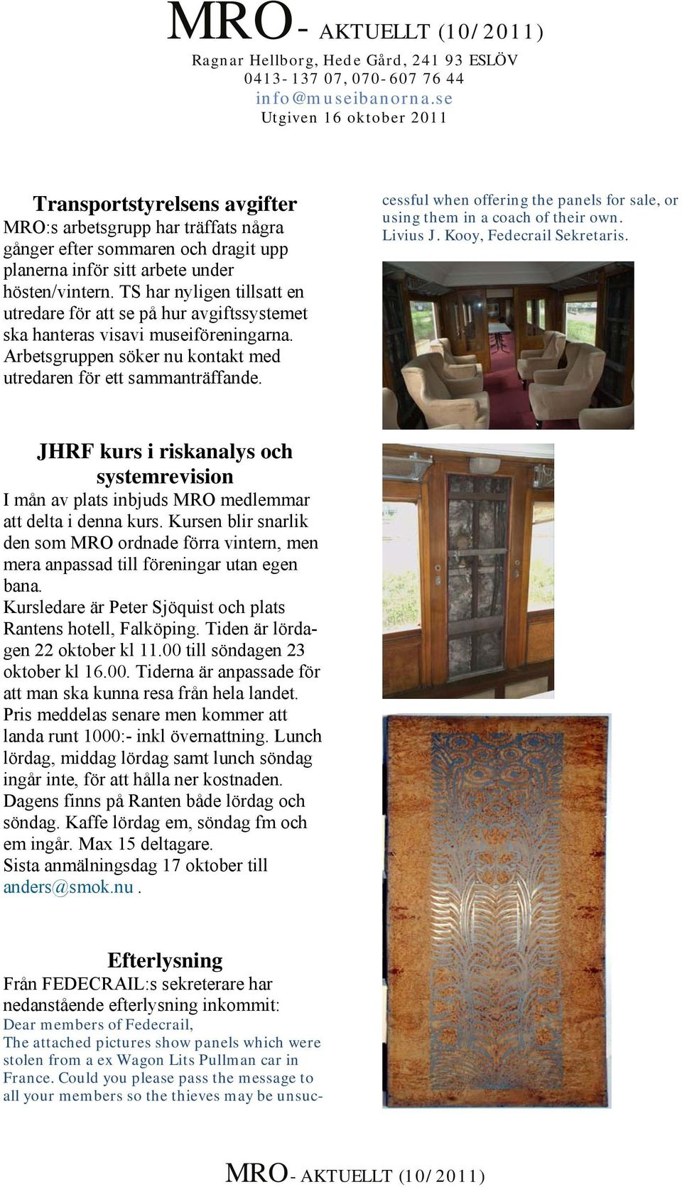 Efterlysning Från FEDECRAIL:s sekreterare har nedanstående efterlysning inkommit: Dear members of Fedecrail, The attached pictures show panels which were stolen from a ex Wagon Lits Pullman car in
