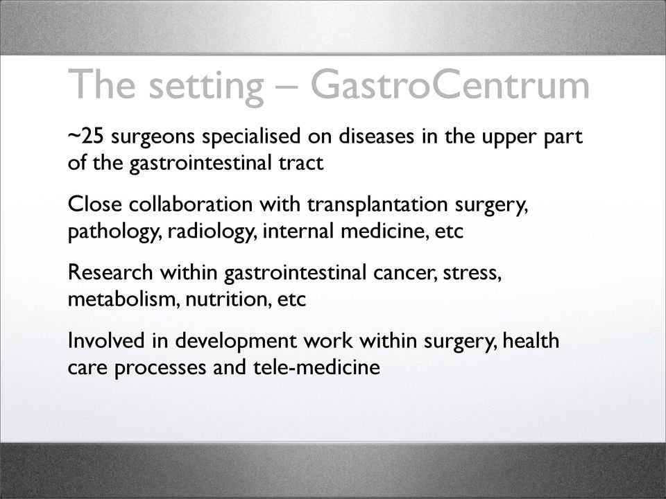 radiology, internal medicine, etc -Research within gastrointestinal cancer, stress,