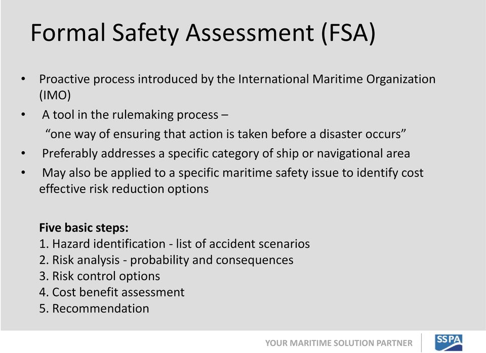 also be applied to a specific maritime safety issue to identify cost effective risk reduction options Five basic steps: 1.