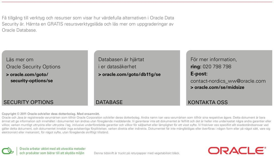 com/goto/db11g/se För mer information, ring: 020 798 798 E-post: contact-nordics_ww@oracle.com > oracle.