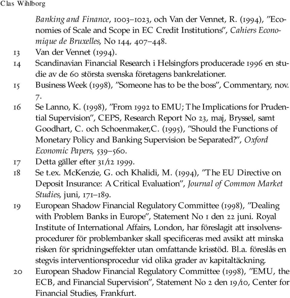 16 Se Lanno, K. (1998), From 1992 to EMU; The Implications for Prudential Supervision, CEPS, Research Report No 23, maj, Bryssel, samt Goodhart, C. och Schoenmaker,C.