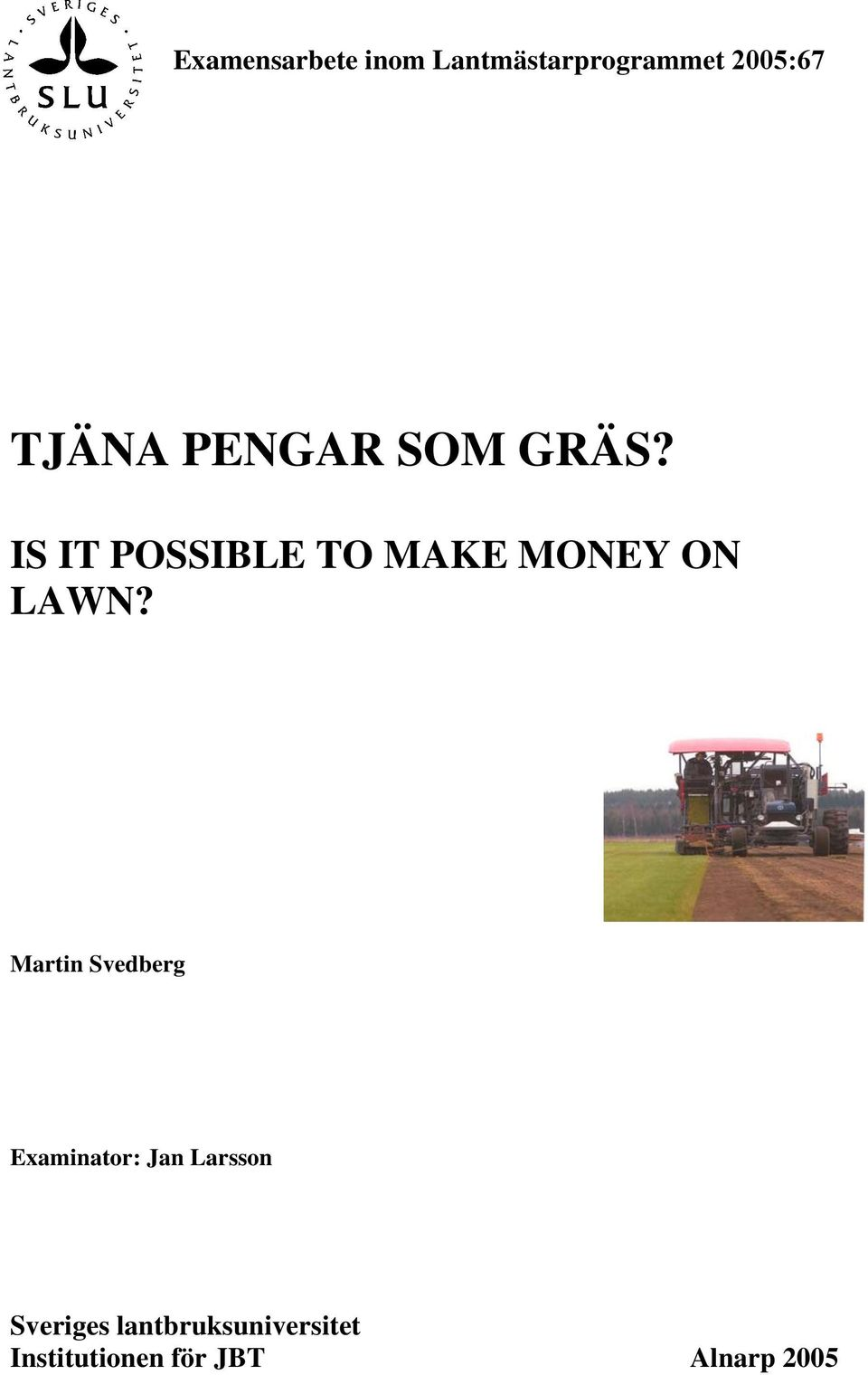 IS IT POSSIBLE TO MAKE MONEY ON LAWN?