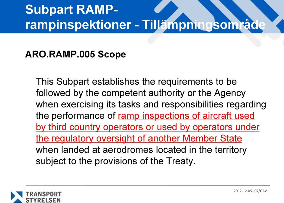 005 Scope This Subpart establishes the requirements to be followed by the competent authority or the Agency when