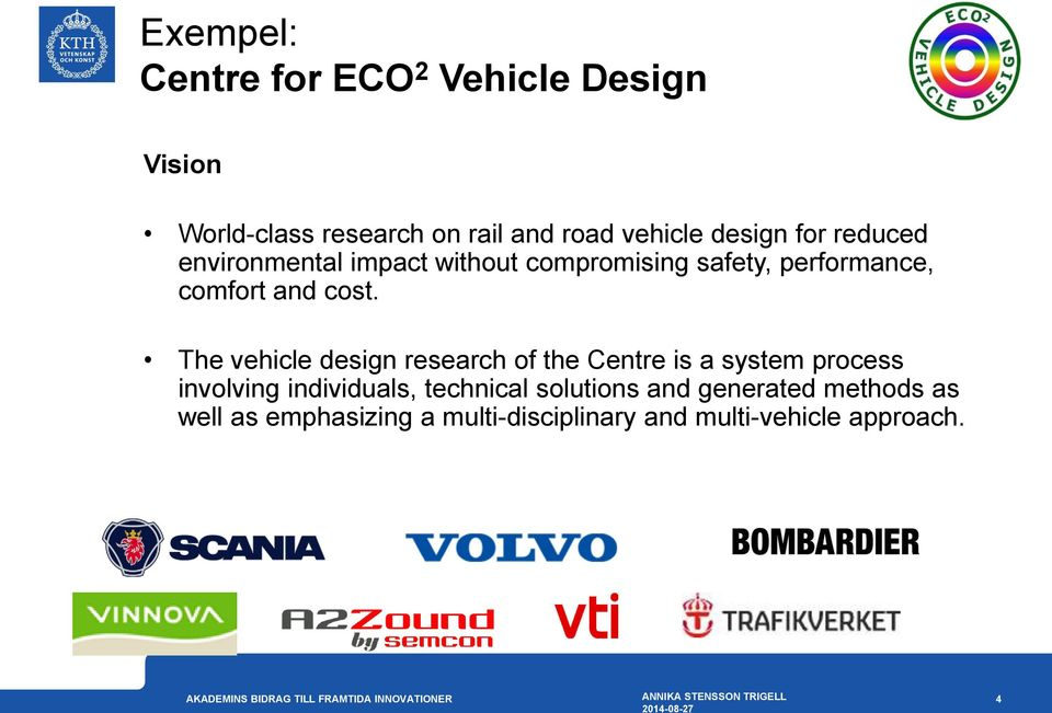 The vehicle design research of the Centre is a system process involving individuals, technical
