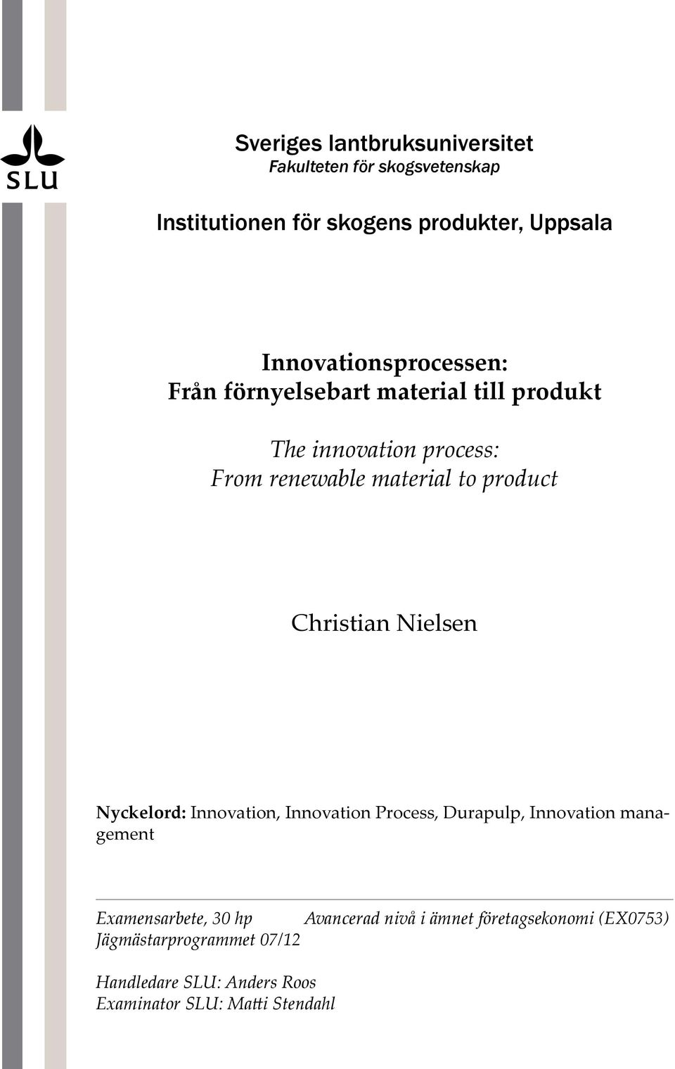 product Christian Nielsen Nyckelord: Innovation, Innovation Process, Durapulp, Innovation management Examensarbete, 30