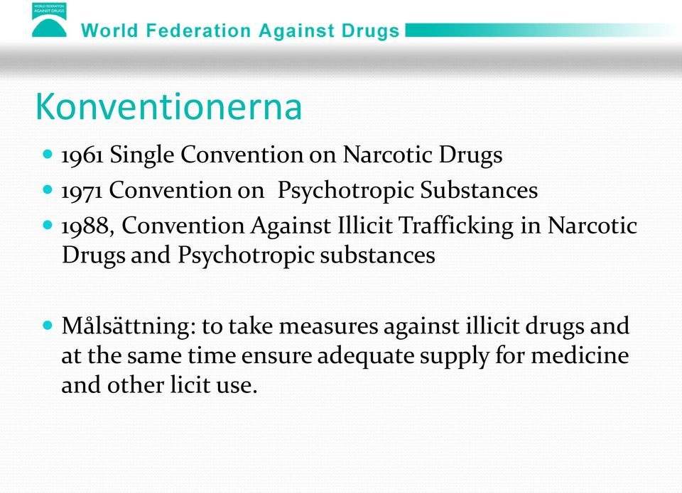 Narcotic Drugs and Psychotropic substances Målsättning: to take measures