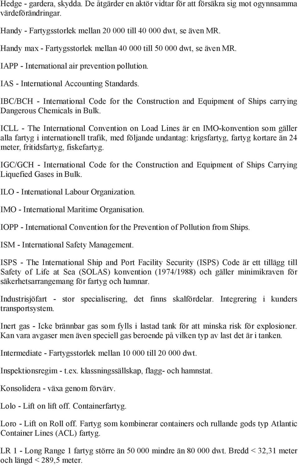 IBC/BCH - International Code for the Construction and Equipment of Ships carrying Dangerous Chemicals in Bulk.