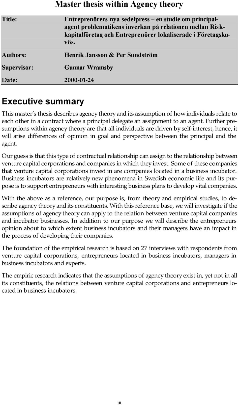 Authors: Henrik Jansson & Per Sundström Supervisor: Gunnar Wramsby Date: 2000-01-24 Executive summary This master s thesis describes agency theory and its assumption of how individuals relate to each