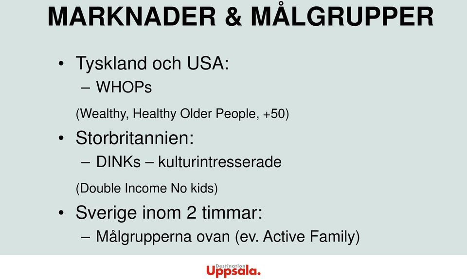 DINKs kulturintresserade (Double Income No kids)