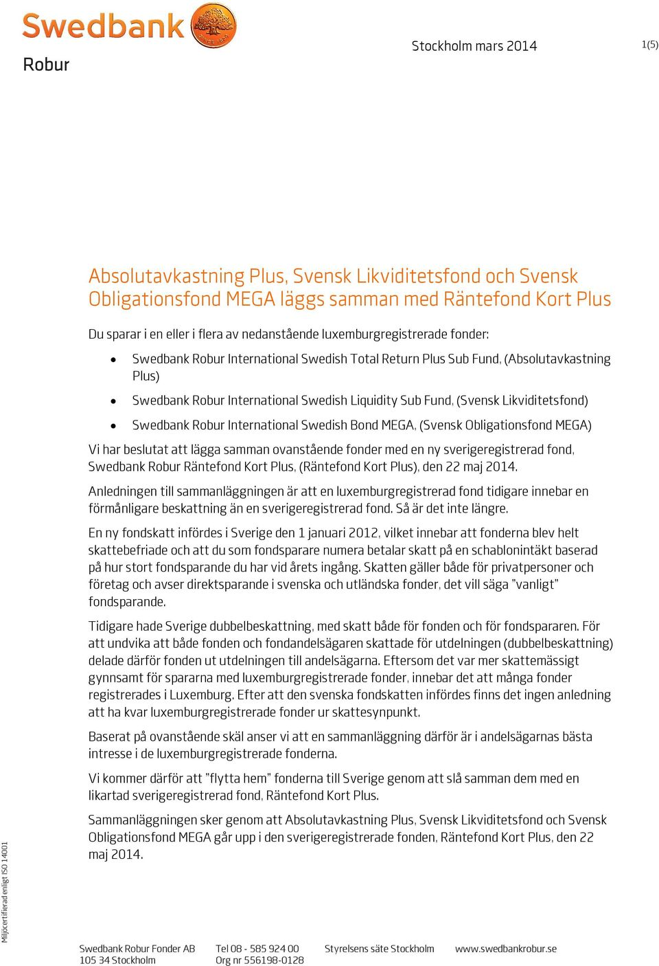 Likviditetsfond) Swedbank Robur International Swedish Bond MEGA, (Svensk Obligationsfond MEGA) Vi har beslutat att lägga samman ovanstående fonder med en ny sverigeregistrerad fond, Swedbank Robur