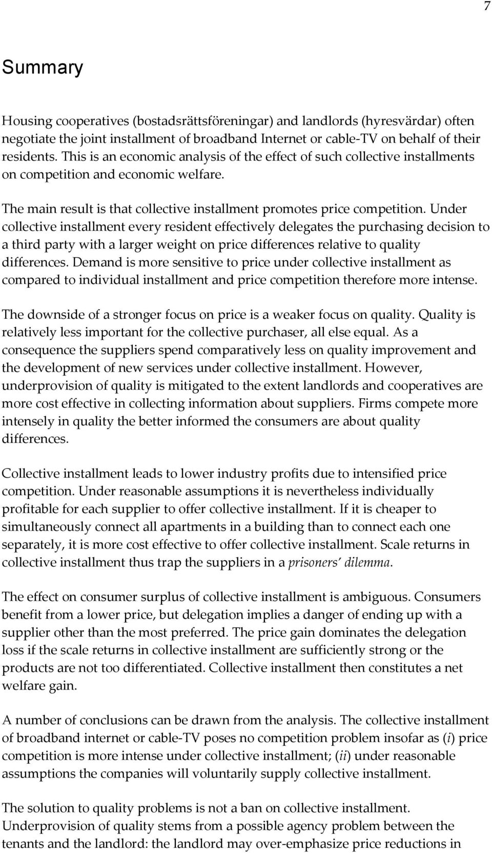 Under collective installment every resident effectively delegates the purchasing decision to a third party with a larger weight on price differences relative to quality differences.