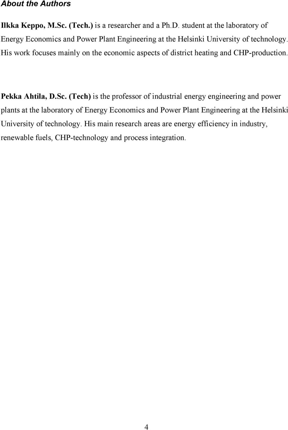 His work focuses mainly on the economic aspects of district heating and CHP-production. Pekka Ahtila, D.Sc.