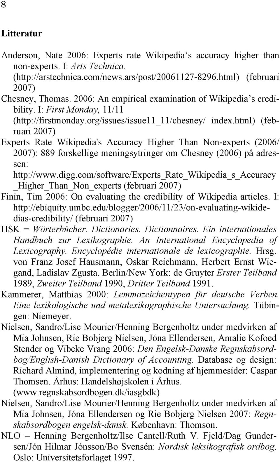 html) (februari 2007) Experts Rate Wikipedia's Accuracy Higher Than Non-experts (2006/ 2007): 889 forskellige meningsytringer om Chesney (2006) på adressen: http://www.digg.