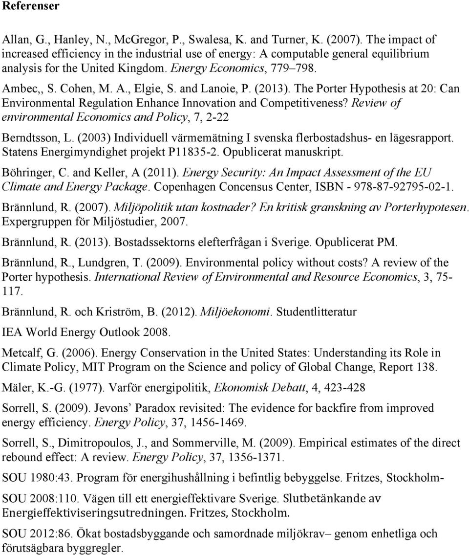 and Lanoie, P. (2013). The Porter Hypothesis at 20: Can Environmental Regulation Enhance Innovation and Competitiveness? Review of environmental Economics and Policy, 7, 2-22 Berndtsson, L.