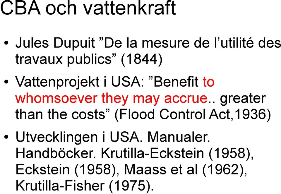 . greater than the costs (Flood Control Act,1936) Utvecklingen i USA. Manualer.