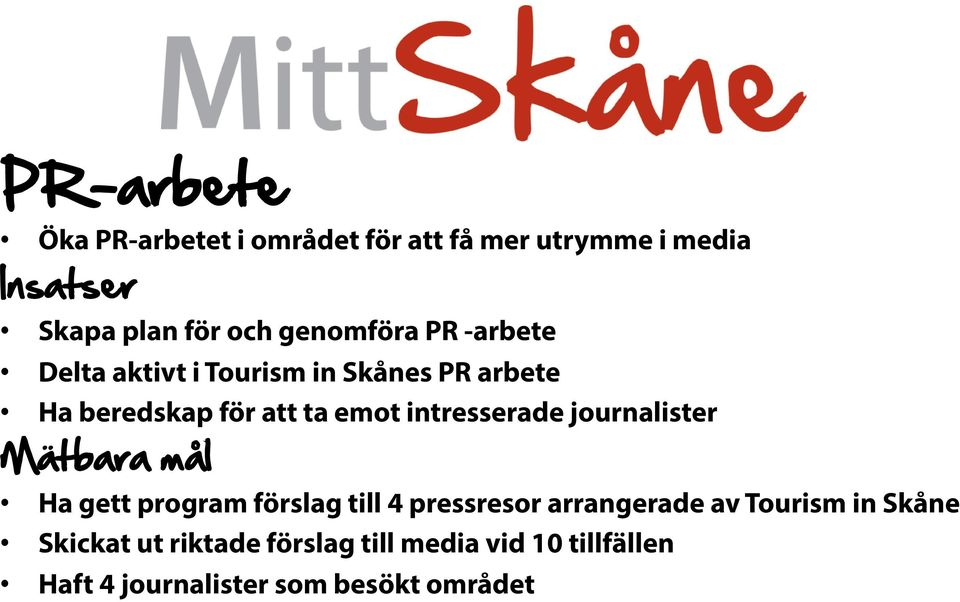 journalister Mätbara mål Ha gett program förslag till 4 pressresor arrangerade av Tourism in