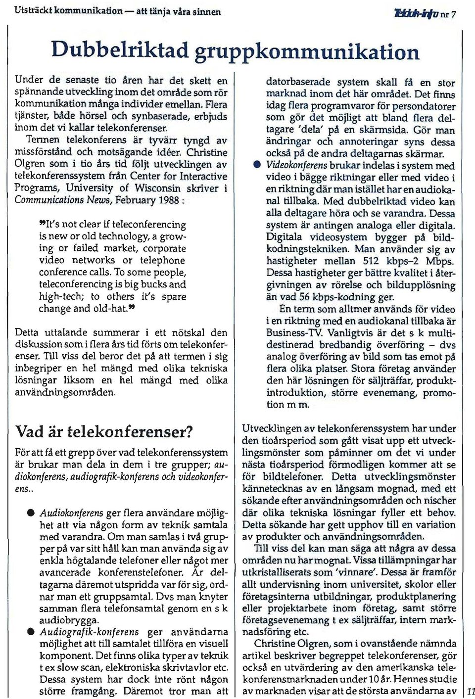 "Christine Olgren som i tio års tid följt utvecklingen v telekonferenssystem från Center for Interctive Progrms, University of Wisconsin skriver i Communictions News, Februry 1988 : ""It's not cler if"