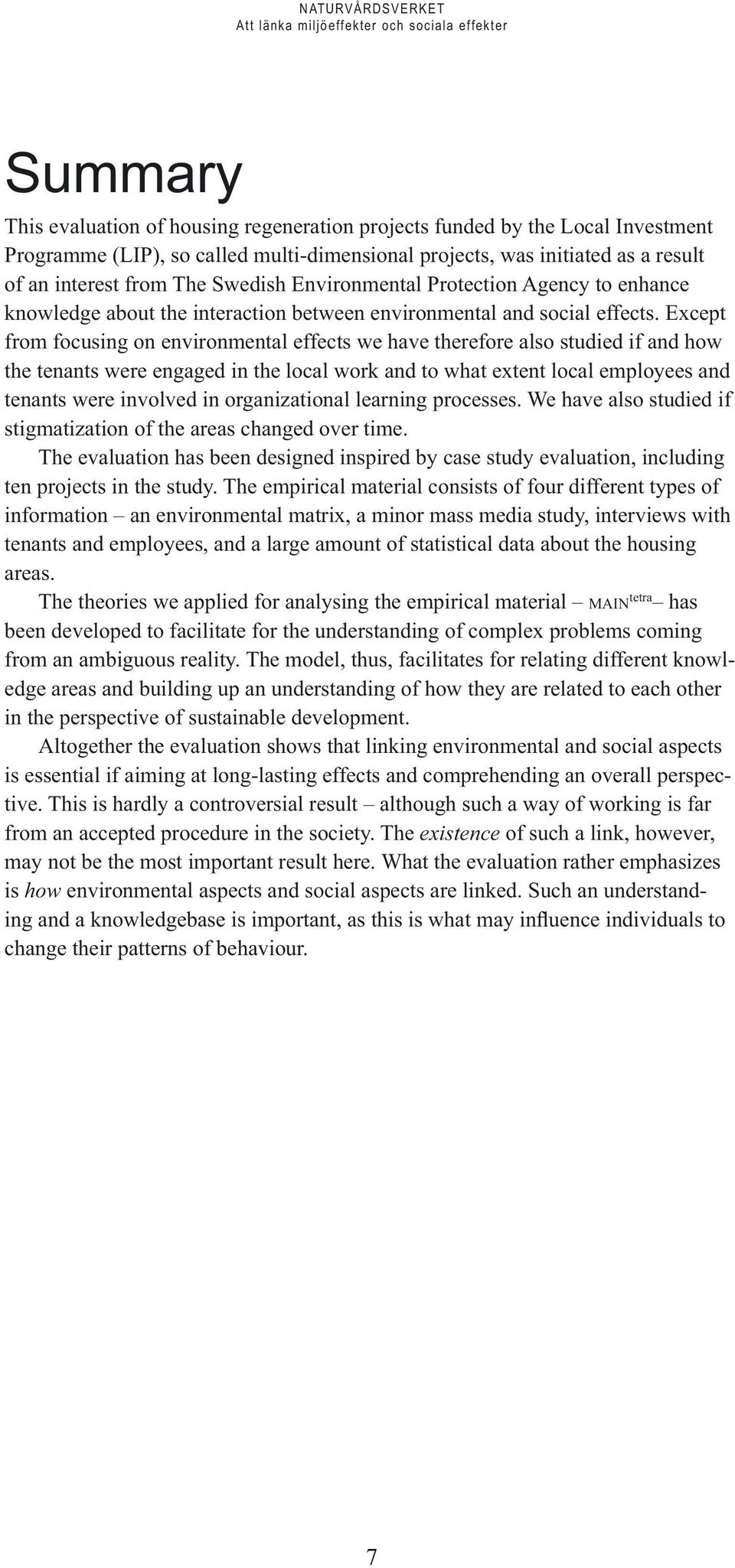 Except from focusing on environmental effects we have therefore also studied if and how the tenants were engaged in the local work and to what extent local employees and tenants were involved in