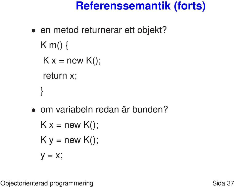 K m() { K x = new K(); return x; om variabeln
