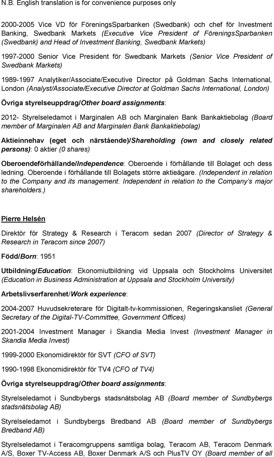 Analytiker/Associate/Executive Director på Goldman Sachs International, London (Analyst/Associate/Executive Director at Goldman Sachs International, London) Övriga styrelseuppdrag/other board