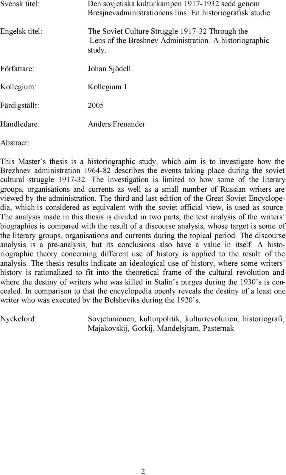 Johan Sjödell Kollegium: Kollegium 1 Färdigställt: 2005 Handledare: Anders Frenander Abstract: This Master s thesis is a historiographic study, which aim is to investigate how the Brezhnev