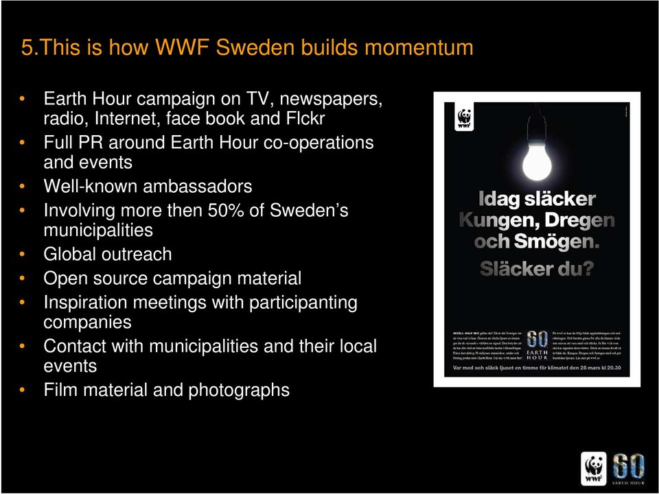 then 50% of Sweden s municipalities Global outreach Open source campaign material Inspiration meetings