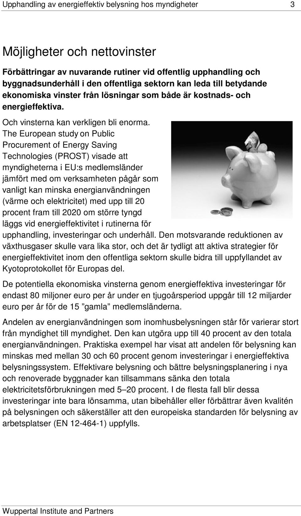 The European study on Public Procurement of Energy Saving Technologies (PROST) visade att myndigheterna i EU:s medlemsländer jämfört med om verksamheten pågår som vanligt kan minska