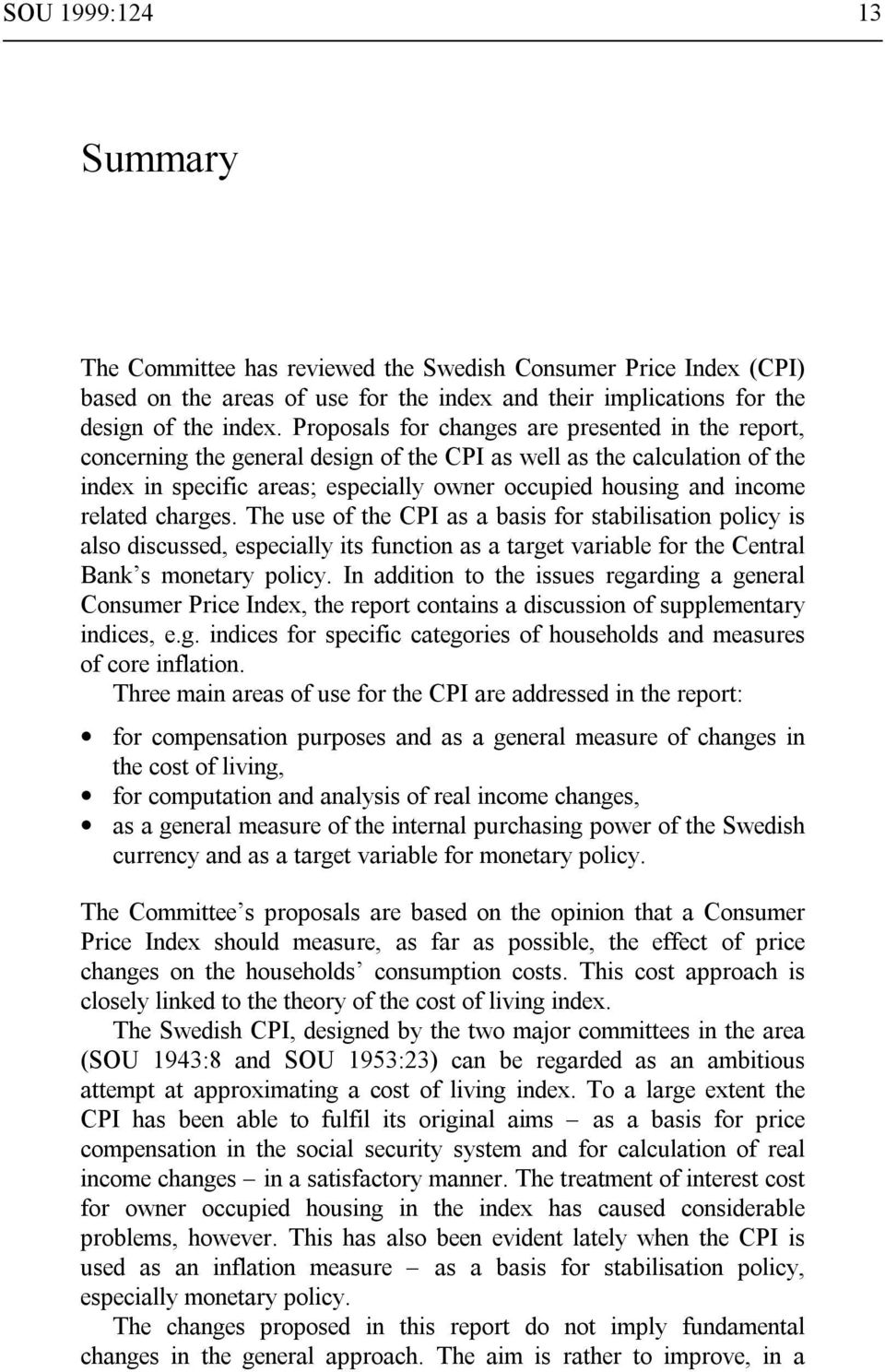 related charges. The use of the CPI as a basis for stabilisation policy is also discussed, especially its function as a target variable for the Central Ban s monetary policy.