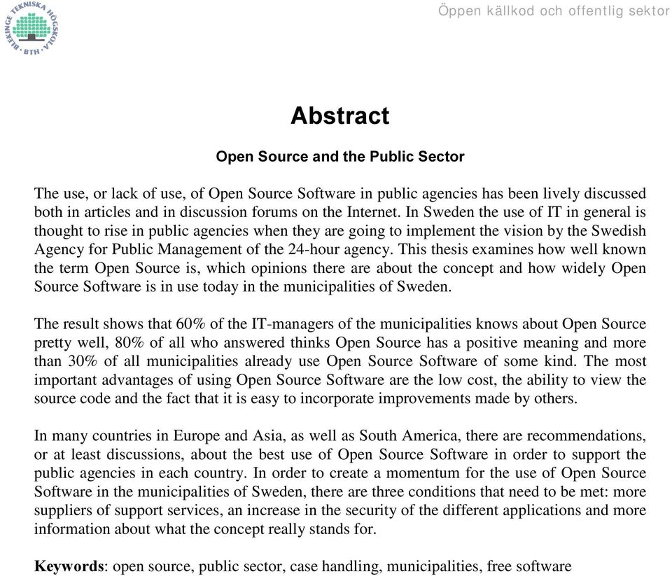This thesis examines how well known the term Open Source is, which opinions there are about the concept and how widely Open Source Software is in use today in the municipalities of Sweden.