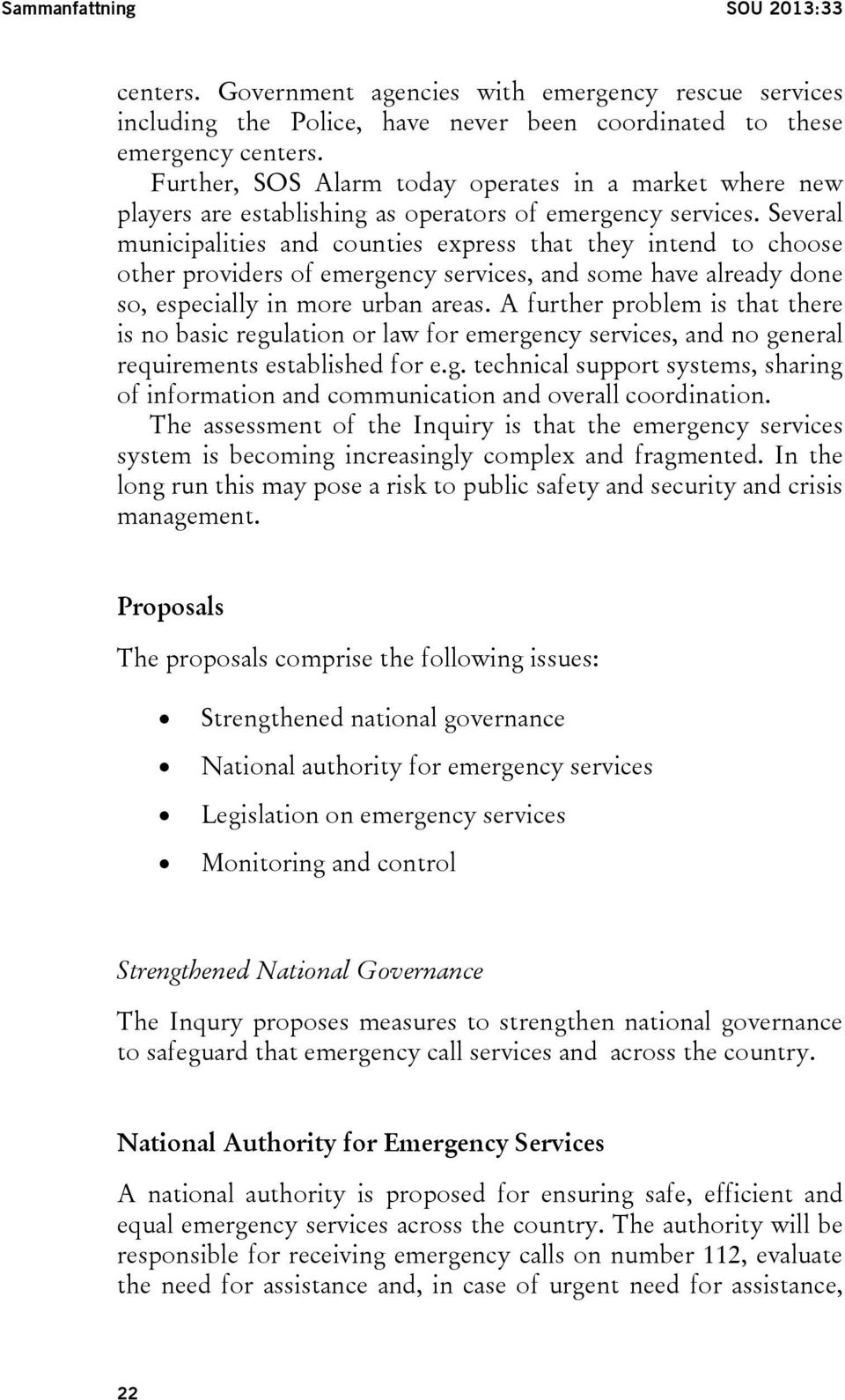 Several municipalities and counties express that they intend to choose other providers of emergency services, and some have already done so, especially in more urban areas.