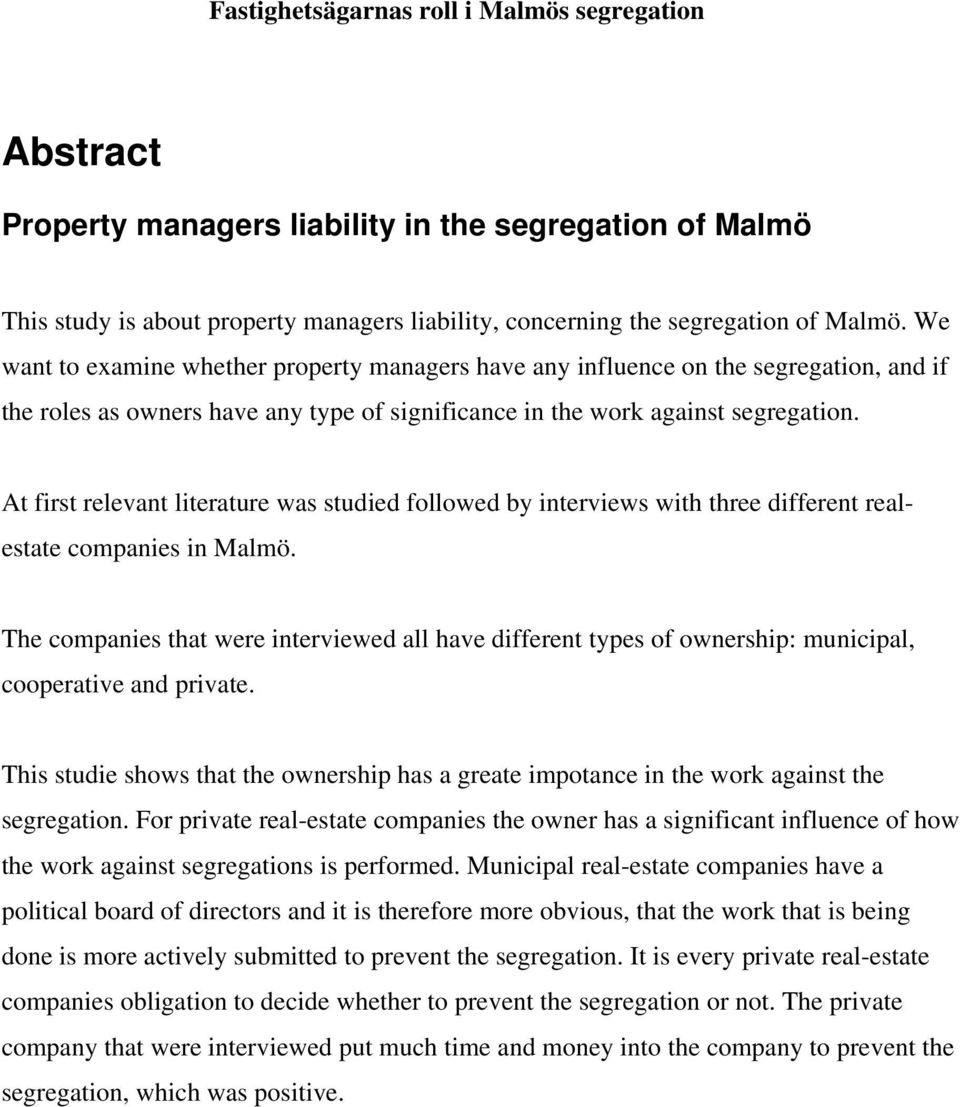 At first relevant literature was studied followed by interviews with three different realestate companies in Malmö.