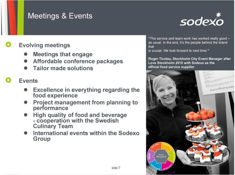events within the Sodexo Group The service and team work has worked really good as usual. In the end, it s the people behind the brand that is crucial.