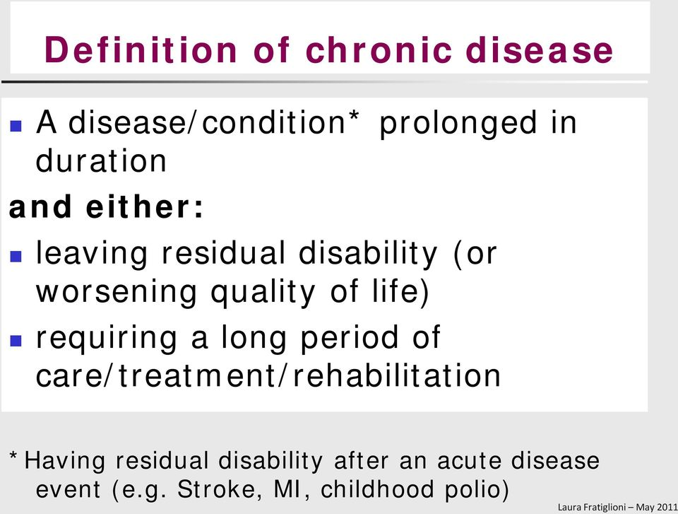 requiring a long period of care/treatment/rehabilitation *Having