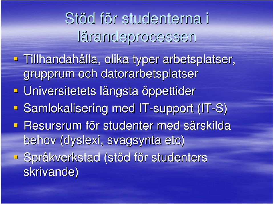 öppettider Samlokalisering med IT-support (IT-S) Resursrum för f r studenter med