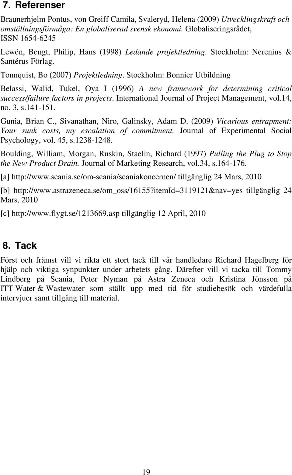 Stockholm: Bonnier Utbildning Belassi, Walid, Tukel, Oya I (1996) A new framework for determining critical success/failure factors in projects. International Journal of Project Management, vol.14, no.