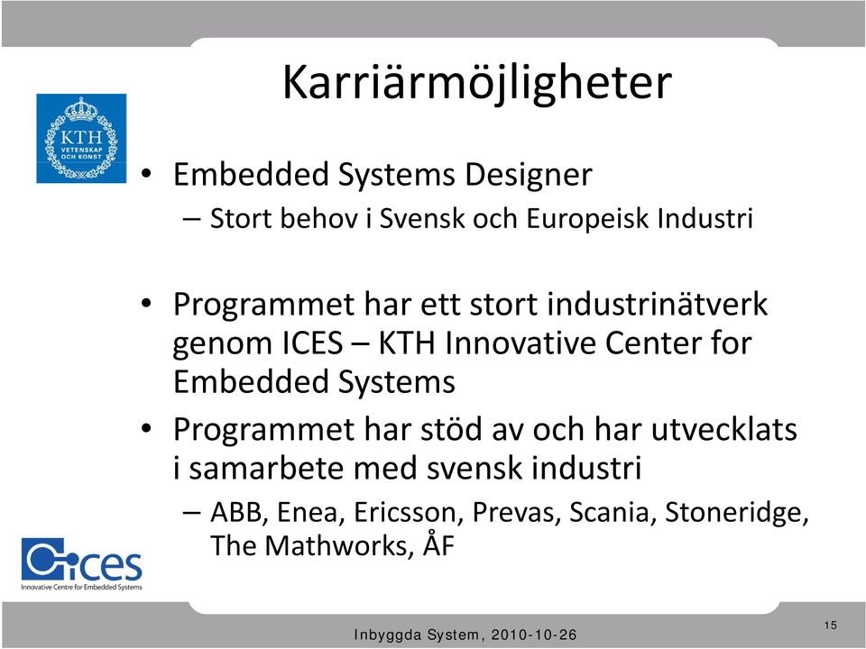 Innovative Center for Embedded Systems Programmet har stöd av och har utvecklats i