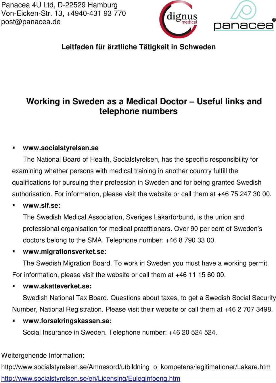 profession in Sweden and for being granted Swedish authorisation. For information, please visit the website or call them at +46 75 247 30 00. www.slf.