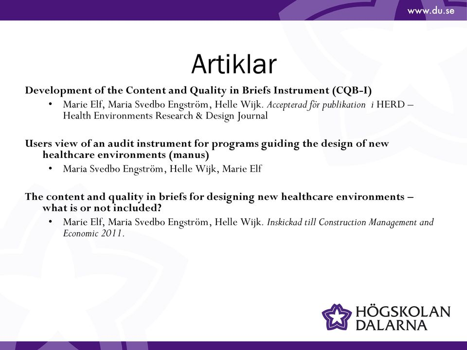 design of new healthcare environments (manus) Maria Svedbo Engström, Helle Wijk, Marie Elf The content and quality in briefs for designing